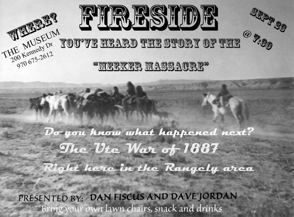 The last fireside of 2017. Join  Daniel Fiscus AND Dave Jordan for a presentation on THE UTE WAR OF 1887. At the Rangely Museum September 23 at 7:30. Bring your lawn chairs