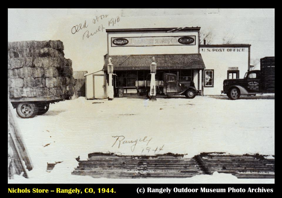 This is Nichol's store in 1944, from a photo shared from the Rangely Outdoor Museum Archives.  It had gas pumps (the old kind, where you pumped the gas from the underground storage up into the glass area of the pump first, and then drained that amount into your car), a post office, and served as a Trading Post and General Store.  At this time, the building (which the note on the photo states was constructed in 1910) was located on the NORTH side of east Main Street, where it pretty much WAS the downtown of the settlement that would become Rangely until being moved across the street to its present location.
