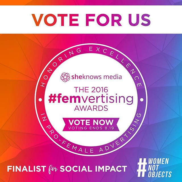 EXCITING NEWS! #WomenNotObjects is a ✨finalist✨ for the 2016 #Femvertising Awards! Please help us win for social impact by voting each day until the 19th (only 4 days!). Link in bio for details.