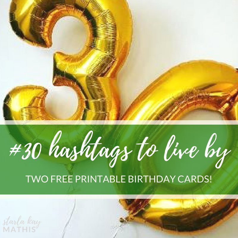 30 Hashtags To Live By Free Birthday Cards Starla Kay Mathis