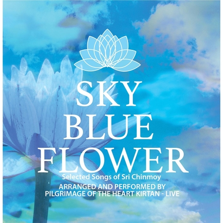 SKY BLUE FLOWER - LIVE   Features: Chants from Spiritual Master Sri Chinmoy (1931-2007). He composed over 21,000 songs and chants in Bengali and English.