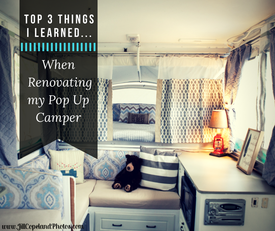 Top Three THings I learned when renovating my pop up camper