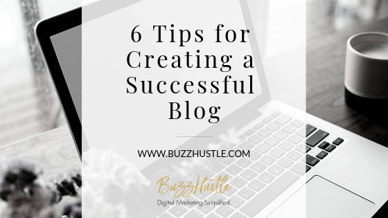 Tips For Creating A Successful Blog - FEATURED Blog Image - BuzzHustle Digital Marketing
