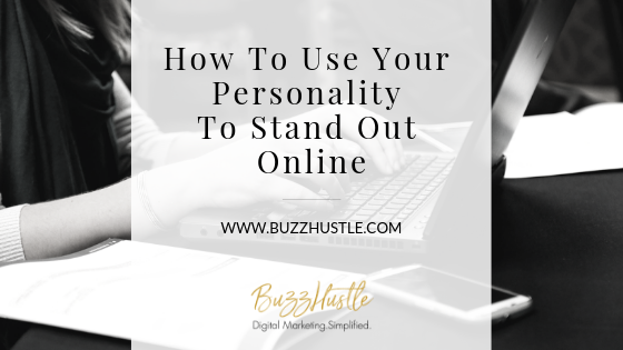 How To Use Your Personality To Stand Out Online - FEATURED Blog Image - BuzzHustle Digital Marketing
