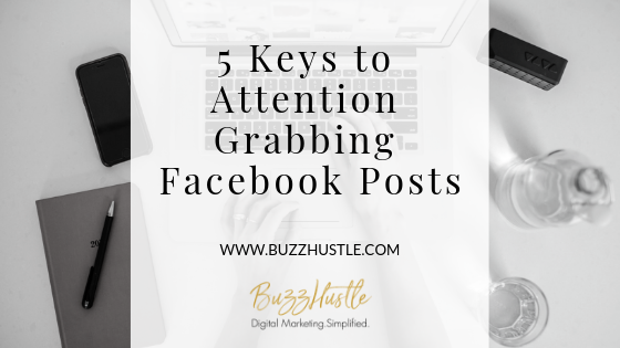 5 Keys to Attention Grabbing Facebook Posts - FEATURED Blog Image - BuzzHustle Digital Marketing