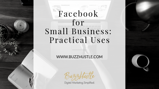 FB for Small Business: Practical Uses  - FEATURED Blog Image - BuzzHustle Digital Marketing
