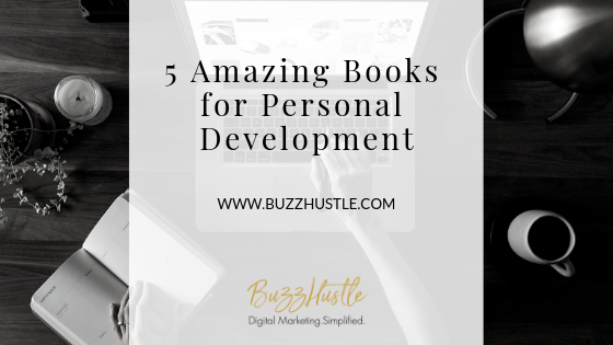 5 Amazing Books for Personal Development - FEATURED Blog Image - BuzzHustle Digital Marketing