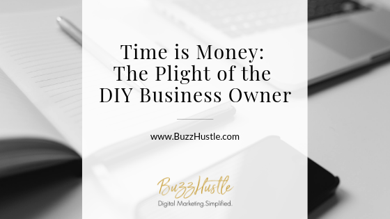 Time is Money: The Plight of the DIY Business Owner - BLOG Featured Image - BuzzHustle Digital Marketing
