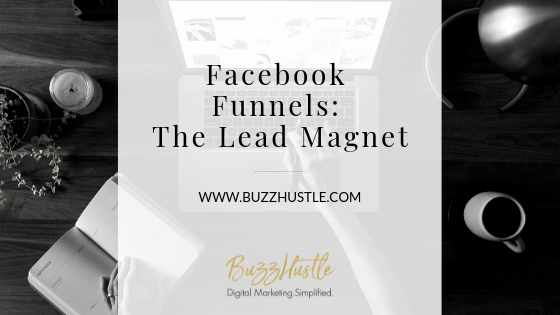 Facebook Funnels: The Lead Magnet - BuzzHustle Digital Marketing