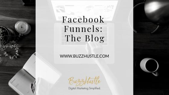 Facebook Funnels: The Blog - BuzzHustle Digital Marketing