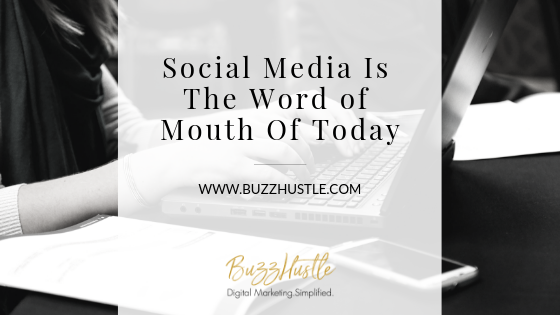 Social Media Is The Word of Mouth Of Today - BuzzHustle Digital Marketing