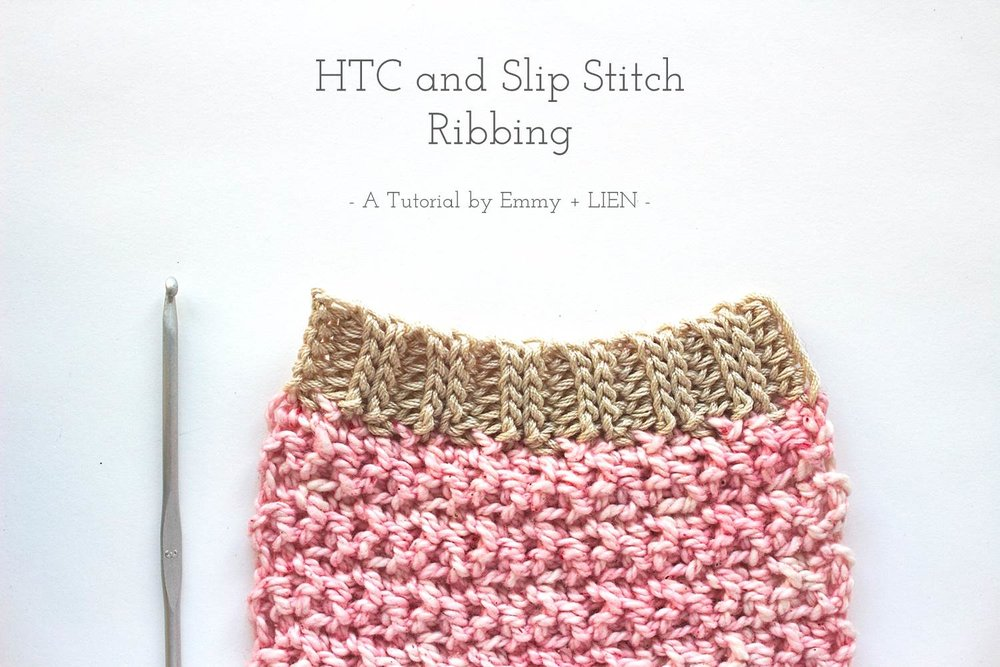 Crochet Ribbing - HTC and slip stitch | free tutorial by Emmy + LIEN