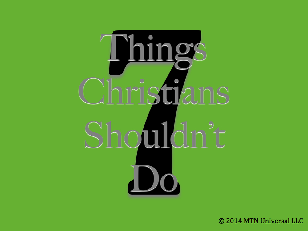 7-Things-Christians-Shouldnt-Do.001.jpg