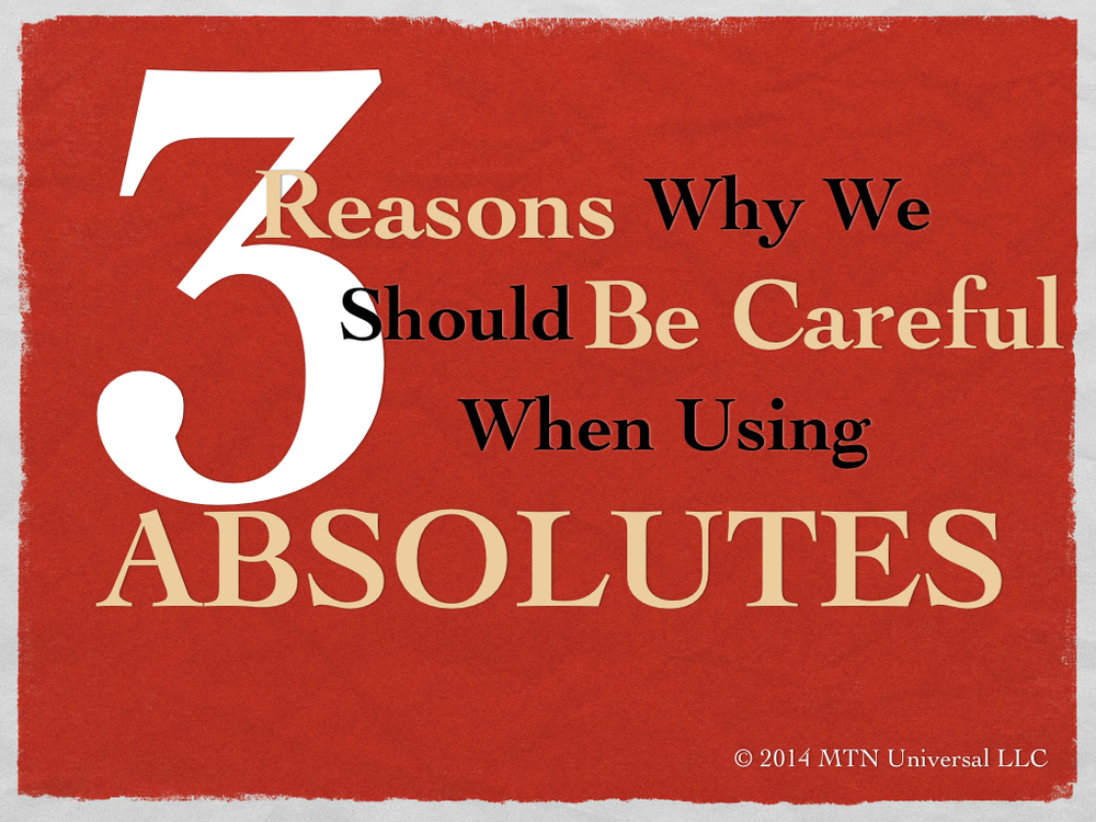 3-Reasons-Why-We-Should-Be-Careful-When-Using-Absolutes.001.jpg