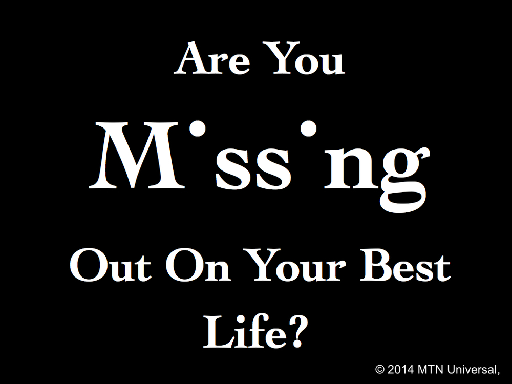 Are-You-Missing-Out-On-Your-Best-Life.001.jpg