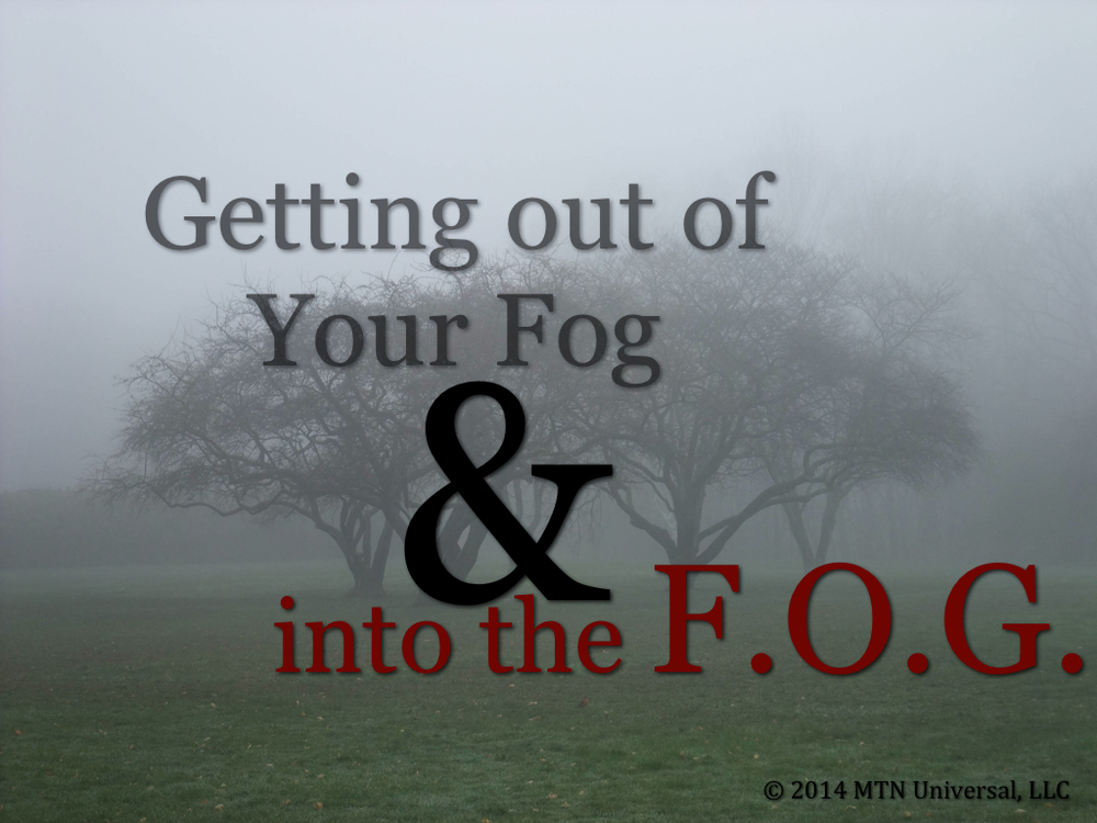 Getting-out-of-Your-Fog-and-into-the-F.O.G.001.jpg
