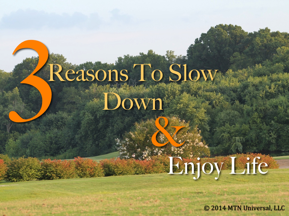 3-Reasons-Why-You-Should-Slow-Down-and-Enjoy-Life.001.jpg