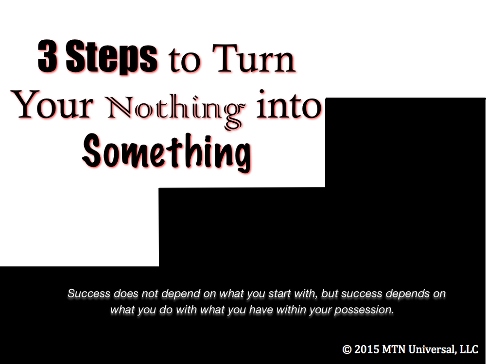 3-Steps-to-Turn-Your-Nothing-into-Something.001.jpg