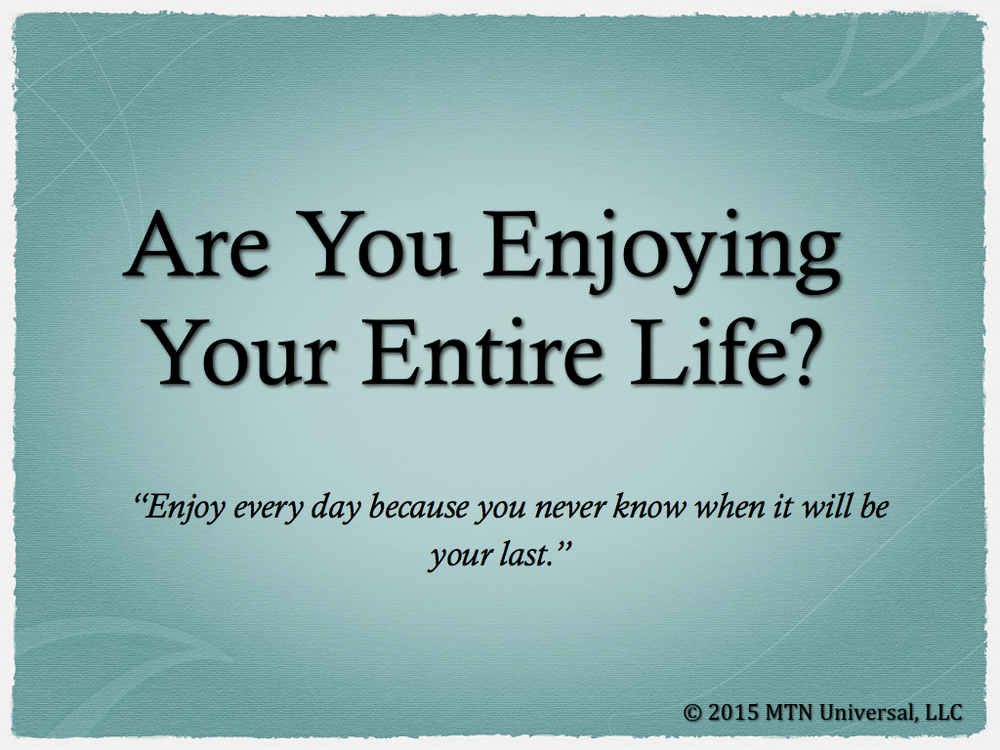 Are-You-Enjoying-Your-Entire-Life.001.jpg