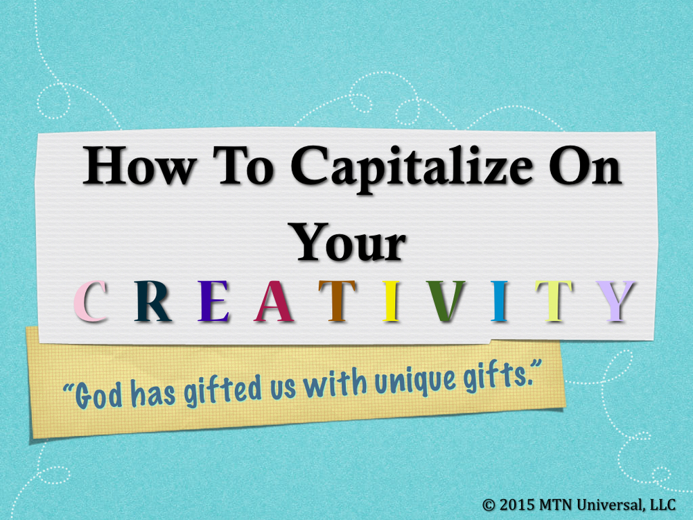 How-To-Capitalize-On-Your-Creativity.001.jpg