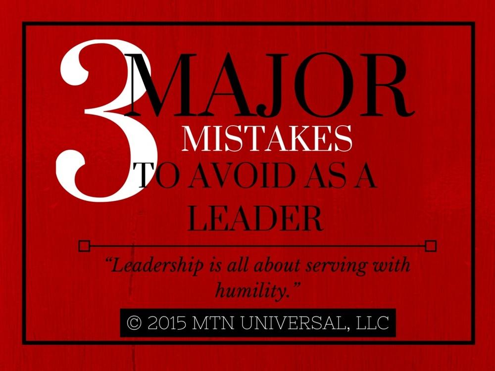 3-Major-Mistakes-To-Avoid-As-A-Leader.jpg