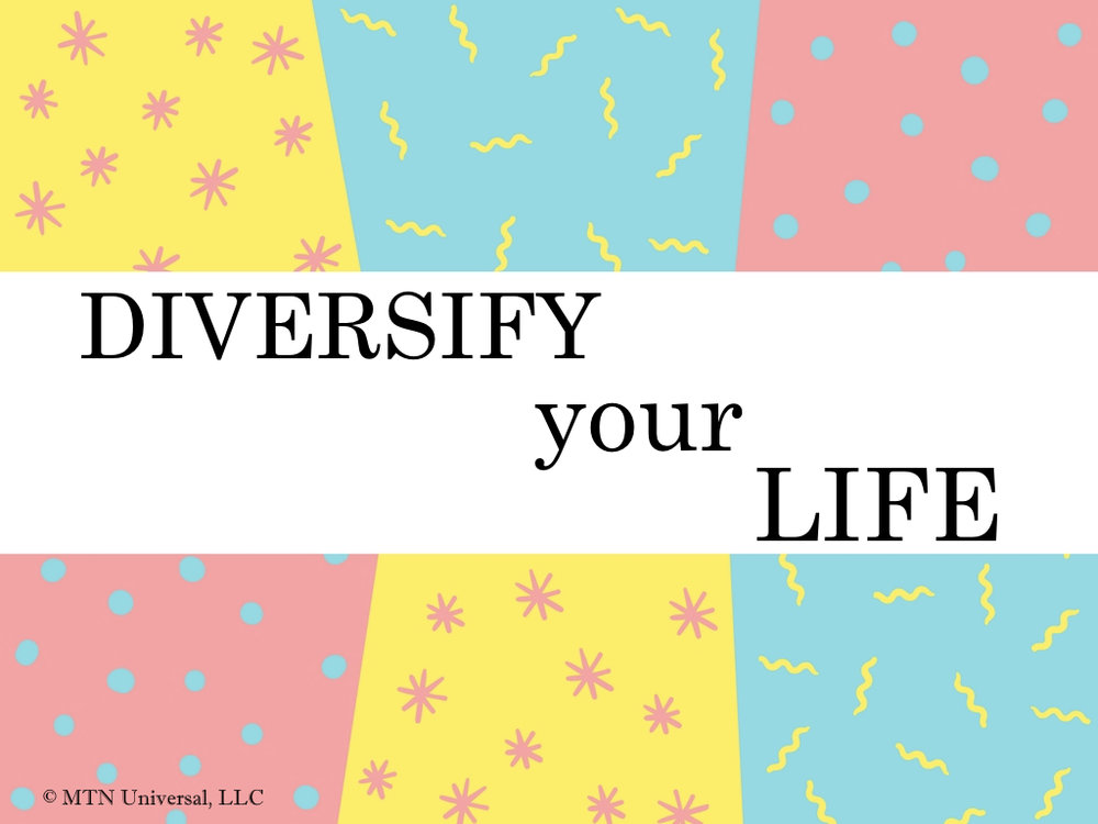 DIVERSIFY YOUR LIFE.001.jpeg