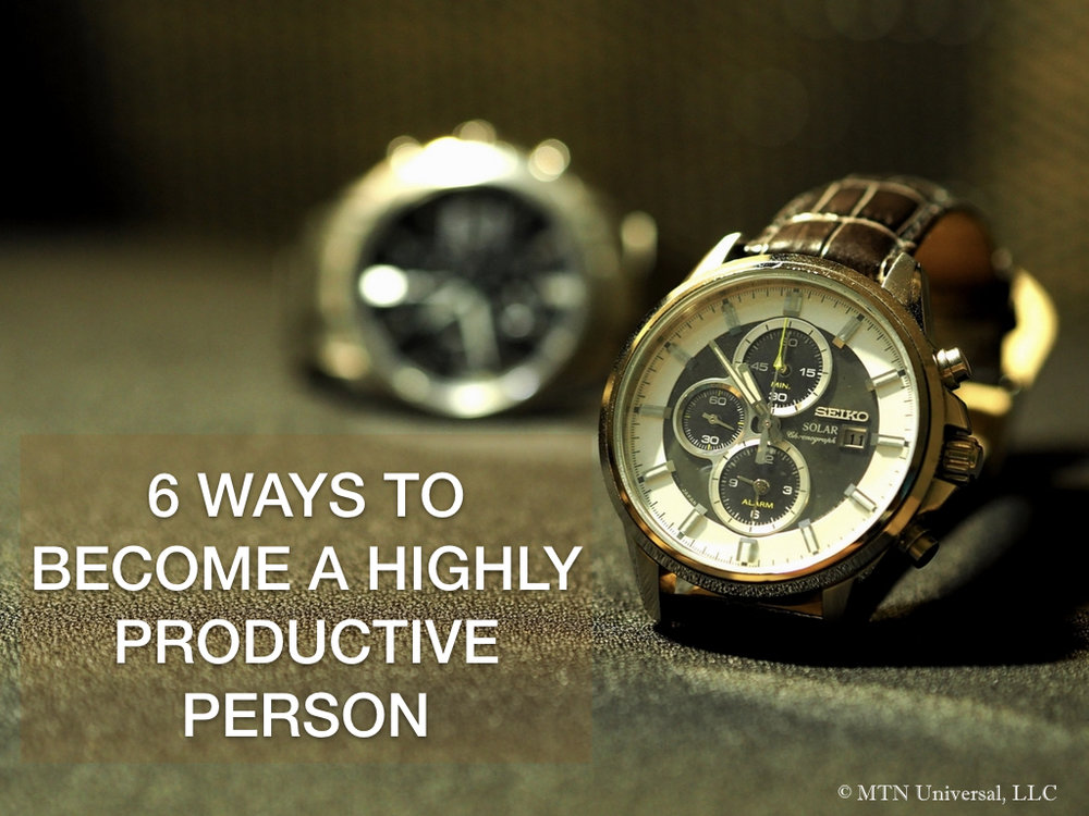 6 WAYS TO BECOME A HIGHLY PRODUCTIVE PERSON .001.jpeg