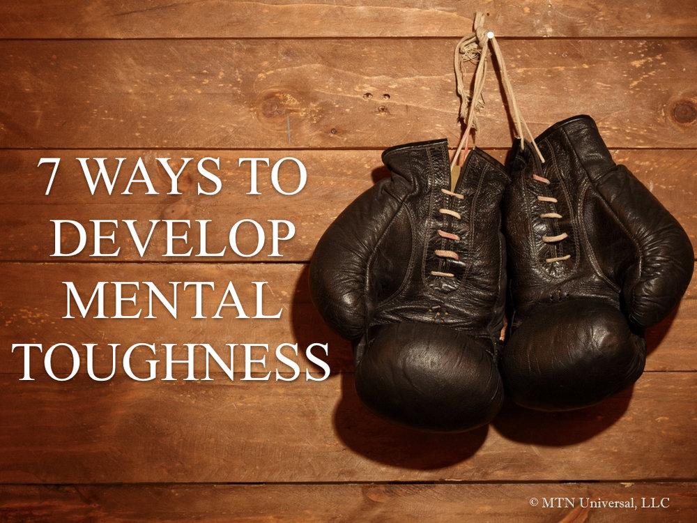 7 WAYS TO DEVELOP MENTAL TOUGHNESS.001.jpeg