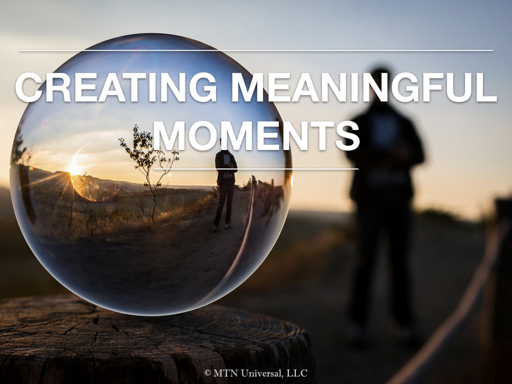 CREATING MEANINGFUL MOMENTS.001.jpeg