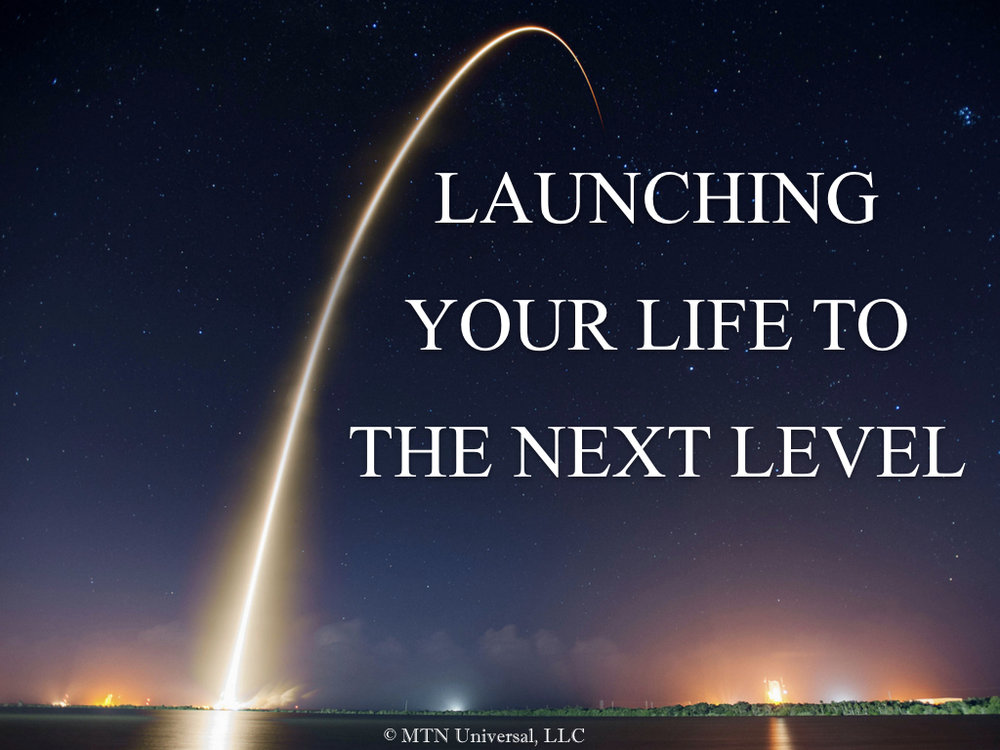 LAUNCHING YOUR LIFE TO THE NEXT LEVEL.001.jpeg