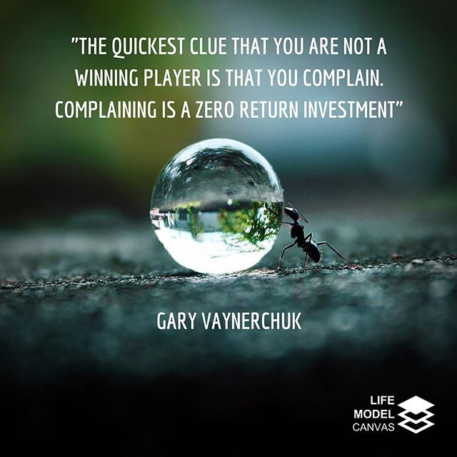The quickest clue that you are not a winning player is that you complain. Complaining is a zero return investment - @garyvee  Complaining attracts more complainers, who usually have very little to give. Gratitude attracts the energy of appreciation which pays it forward. Careful what you attract. #lifemodelcanvas #lifemodeldesign