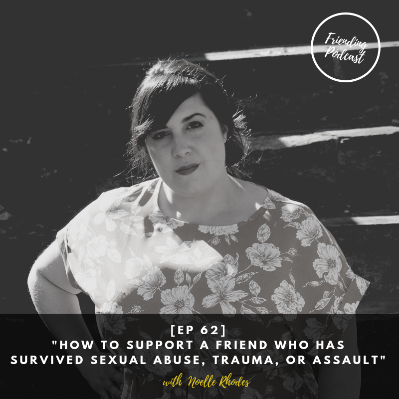 [EP 62] %22HOW TO SUPPORT A FRIEND WHO HAS SURVIVED SEXUAL ABUSE, TRAUMA, OR ASSAULT%22.png