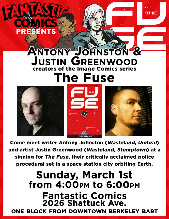 antonyjohnston :     fantasticcomics :     Fantastic Comics is pleased to invite you to come meet writer Antony Johnston (Wasteland, Umbral) and artist Justin Greenwood (Wasteland, Stumptown) at a signing for  The Fuse , their critically acclaimed police procedural set in a space station city orbiting Earth.   Located in the heart of Downtown Berkeley, we offer a wide variety of comic books, graphic novels, and merchandise.    Fantastic Comics    2026 Shattuck Ave, Berkeley, CA 94704   (510) 848-2988   contact@fantasticcomics.net     Really looking forward to this.      Just a bump to remind folks that Antony and I will be signing at Fantastic Comics next weekend! Antony is coming a long way and he's not out this way very often so catch him while you can, Bay Area.