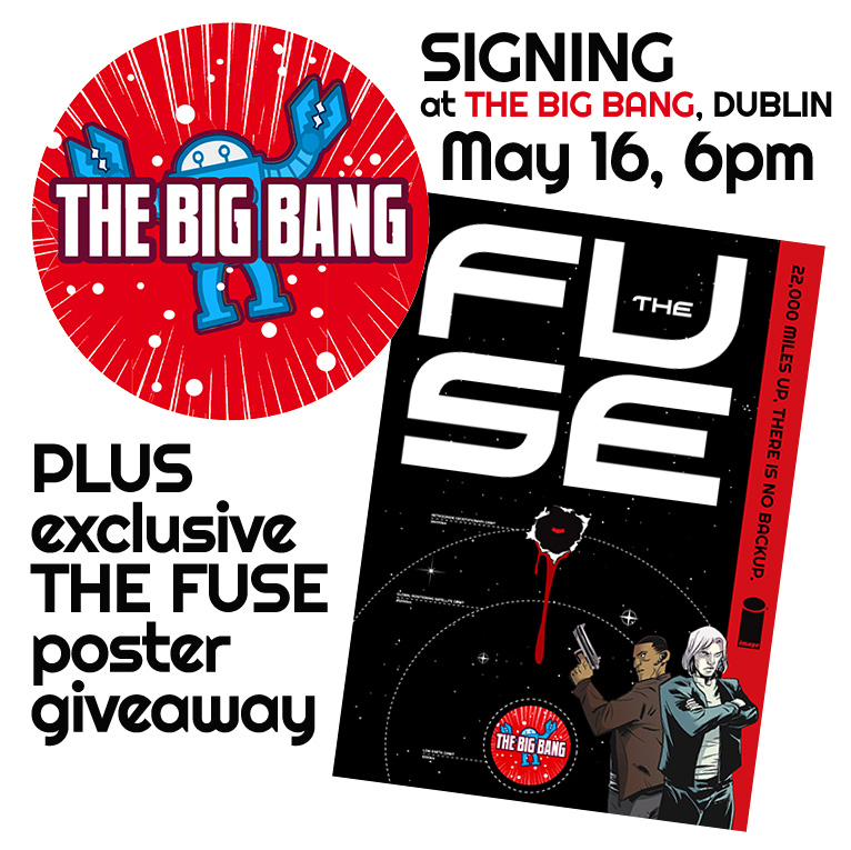 antonyjohnston: THE BIG BANG, BEERY If you're anywhere near Dublin, you're probably already familiar with the excellent comic store THE BIG BANG, run by the ever-garrulous John Hendrick. Well, now you can also familiarise yourself with me (if you'll pardon the expression). I'll be appearing and signing at The Big Bang on Friday May 16th from 6pm onwards. We'll also be giving away swanky exclusive THE FUSE posters (see above) to celebrate the event, but I have no idea how many we'll have, so be sure to get there on time to claim yours. There's a Facebook event page with more details, info, etc. (And if you're wondering where the beer in the headline comes in… well, come on. It's Dublin. If there's no beer involved, I'll eat my flat cap.) Nice Poster!