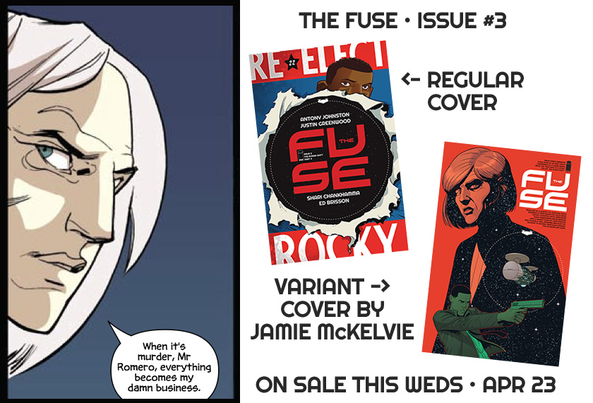 antonyjohnston: THE FUSE #3 ON SALE THE FUSE #3 goes on sale this week, continuing the first story arc, 'The Russia Shift': Whoever thought two dead bums could be such a pain in the ass? Now even the Mayor's office is under scrutiny, but even an old Muscovite like Klem Ristovych knows that's a whole new bag of hurt to be poking.   And why the hell is Ralph researching terrorist groups? (Writing solicit text for a series like this is tricky, because it gets released to the public two months ahead of publication. This solicit, for example, went public shortly before issue #1 went on sale. So we have to be careful not to give away plot developments that haven't even been published yet. If you've ever wondered why some series, especially mysteries, often have vague solicits, now you know.) Once again, we're overprinting this issue; so, along with the 2nd print of issue #1, and our overprint of issue #2, there's still plenty of opportunity to catch up on the book from the very beginning. *Cough* You can read a preview of the issue on the book's Tumblr, and the order code is FEB140603.