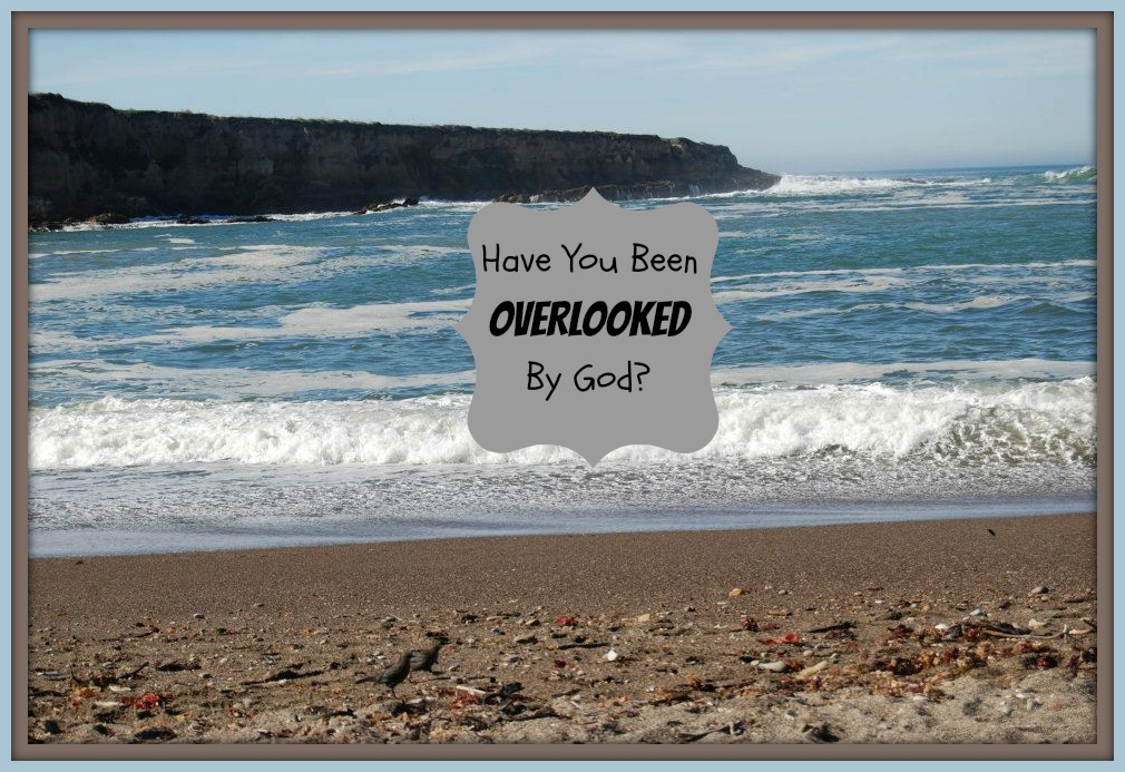 Have You Been Overlooked By God