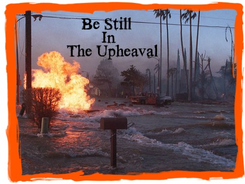 Be Still In The Upheaval
