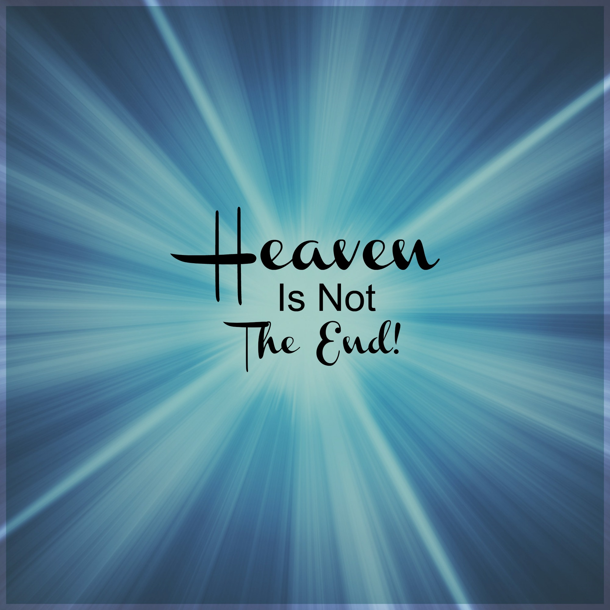 Heaven Is Not The End!