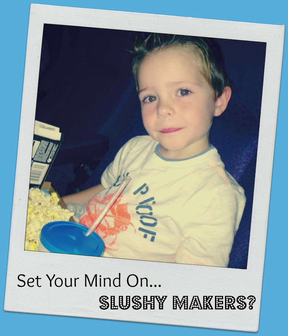 Set Your Mind On...Slushy Makers