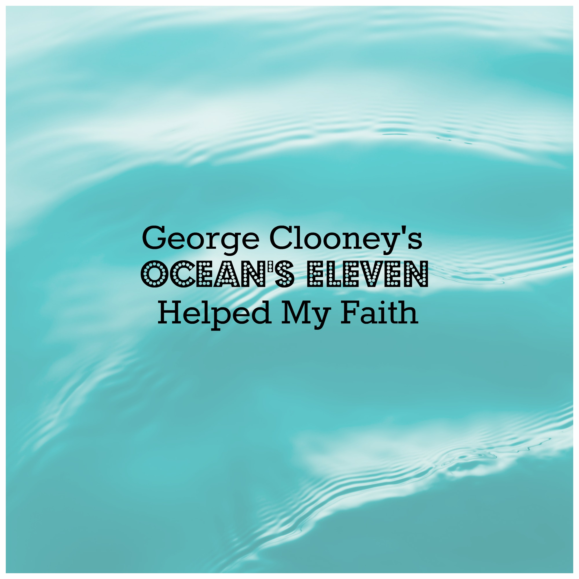 George Cloone's Ocean's Eleven Helped My Faith