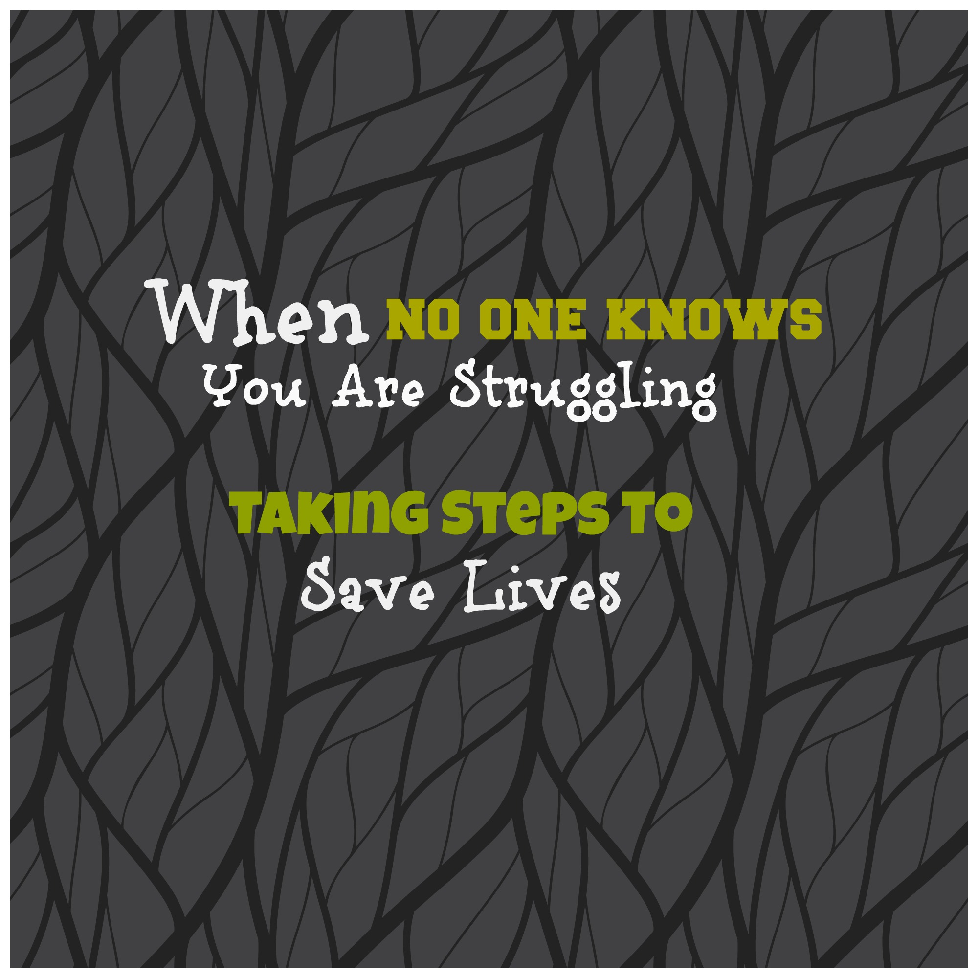 When No One Knows You Are Struggling-Taking Steps To Save Lives