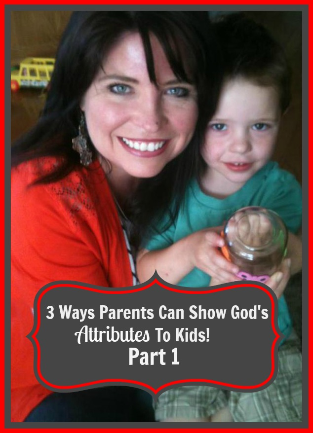 3 Ways We Can Display Godly Attributes To Our Kids, Part 1