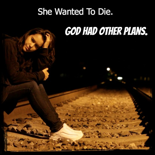 She Wanted To Die. God Had Other Plans.