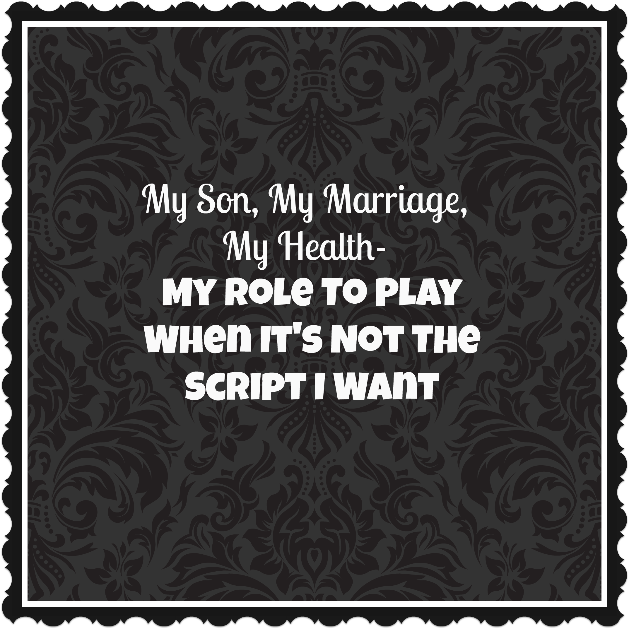 My Son, My Marriage, My Health-My Role To Play When It's Not The Script I Want