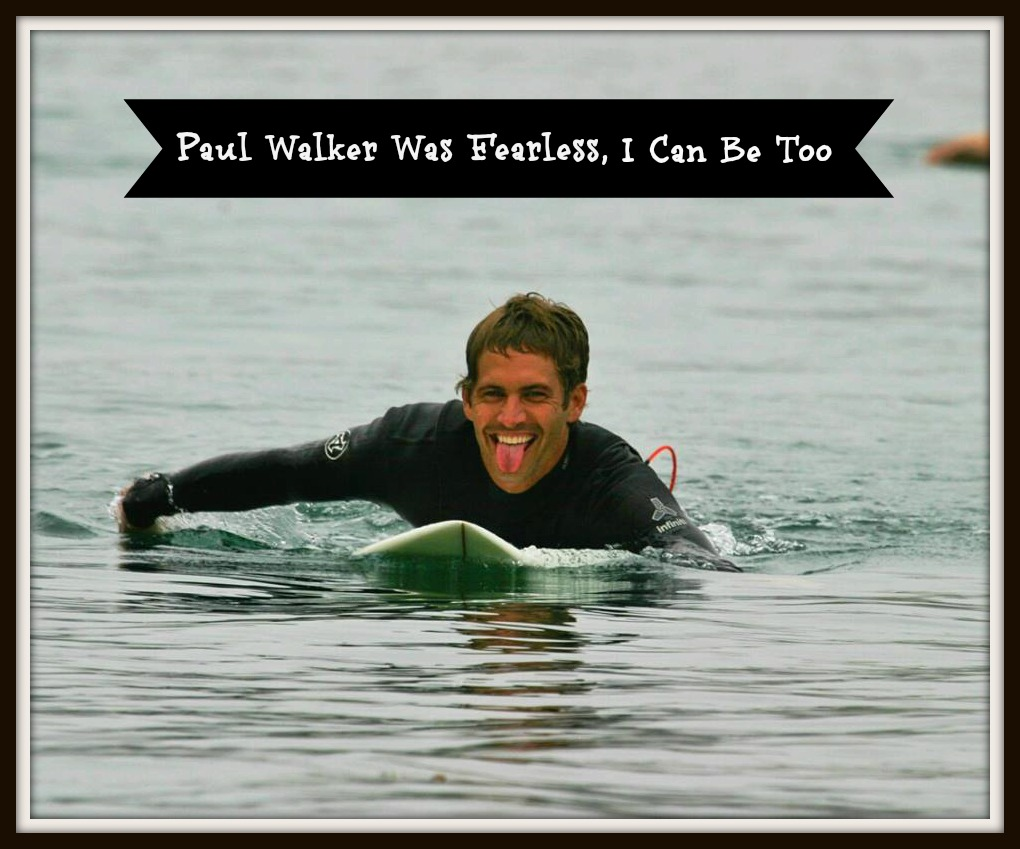 Paul Walker Was Fearless, I Can Be Too