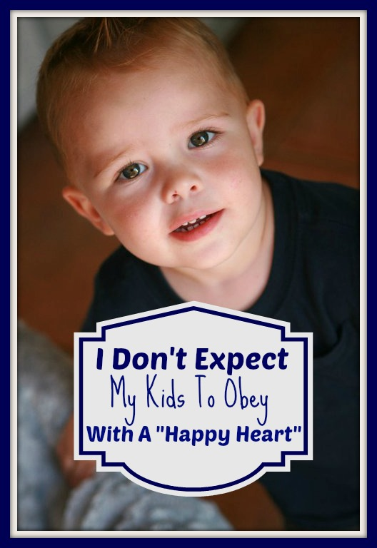 I Don't Expect My Kids To Obey With A Happy Heart!