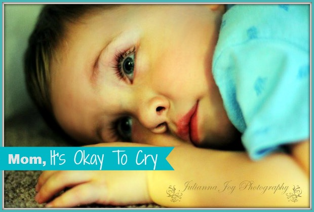 Mom, It's Okay To Cry