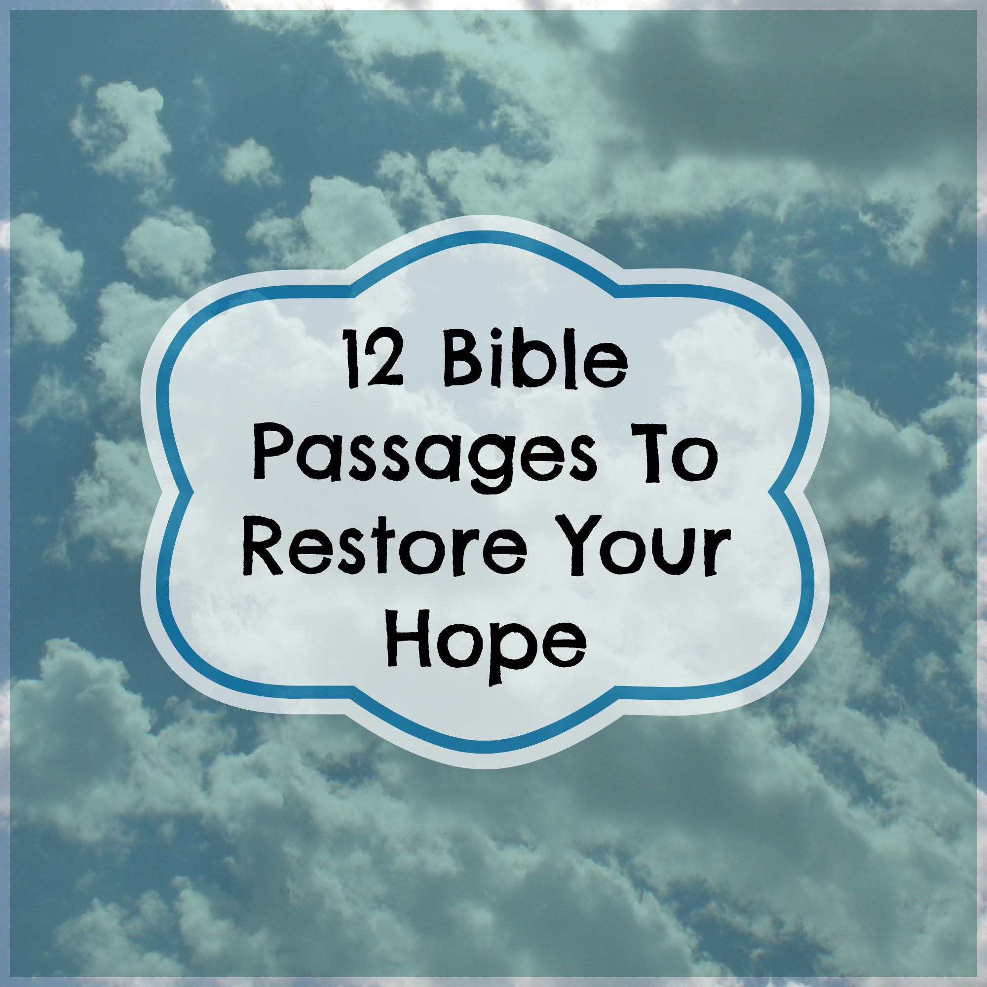 12 Bible Passages To Restore Your Hope