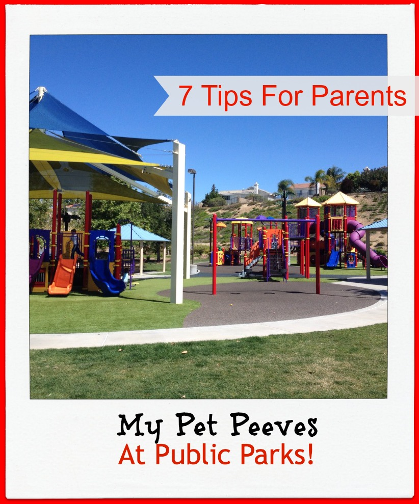 7 Tips For Parents, My Pet Peeves At Public Parks!.jpg