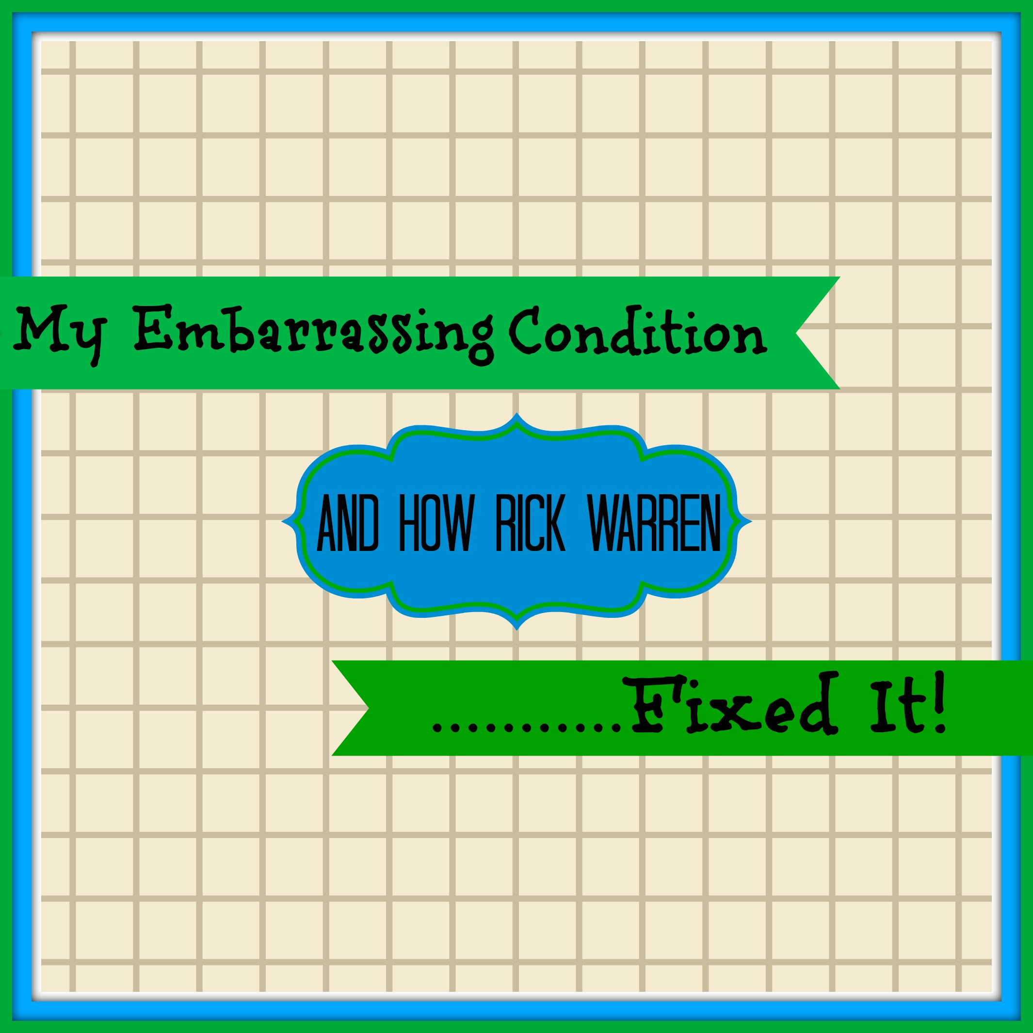 My Embarrassing Condition And How Rick Warren Fixed It!.jpg